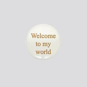 Welcome To My World Mini Button