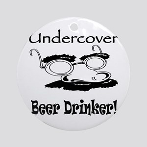 Undercover Beer Drinker Ornament (Round)