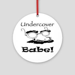 Undercover Babe Ornament (Round)
