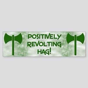 Positively Revolting Hag Bumper Sticker