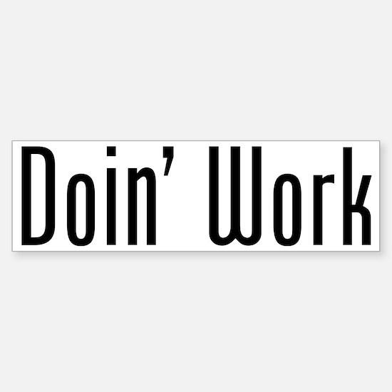 Work: Doin Work Bumper Bumper Bumper Sticker