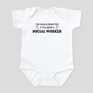 Social Worker You'd Drink Too Infant Bodysuit
