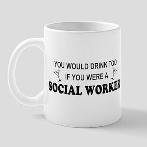 Social Worker You'd Drink Too Mug