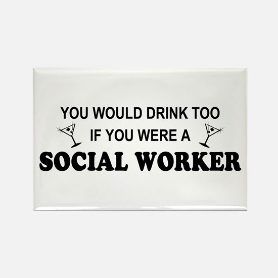 Social Worker You'd Drink Too Rectangle Magnet