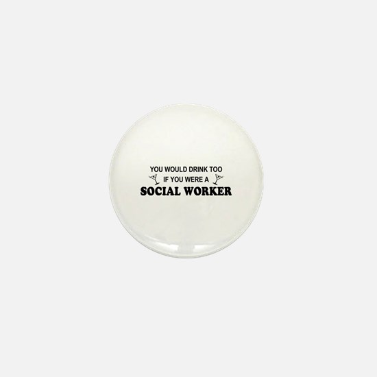 Social Worker You'd Drink Too Mini Button