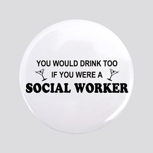 """Social Worker You'd Drink Too 3.5"""" Button"""