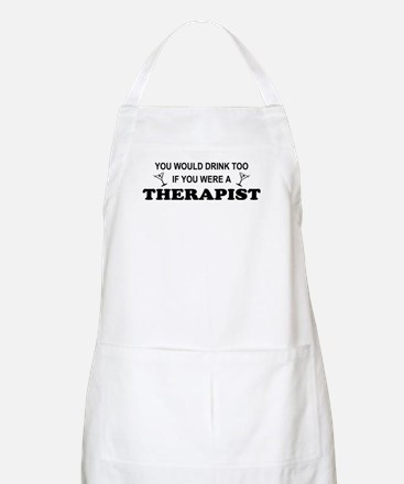 You'd Drink Too Therapist BBQ Apron