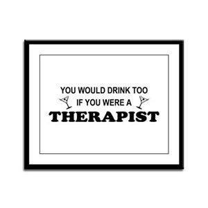 You'd Drink Too Therapist Framed Panel Print