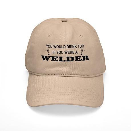 You'd Drink Too Welder Cap