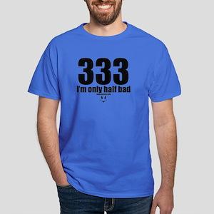 333 I'm only half bad reg Dark T-Shirt