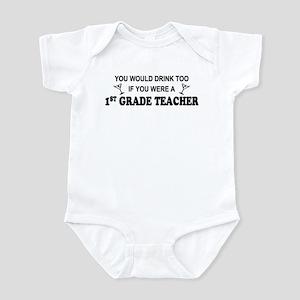 You'd Drink Too 1st Grade Teacher Infant Bodysuit