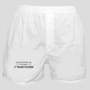 You'd Drink Too 1st Grade Teacher Boxer Shorts