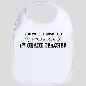 You'd Drink Too 1st Grade Teacher Bib