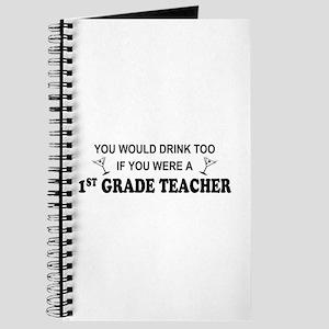 You'd Drink Too 1st Grade Teacher Journal