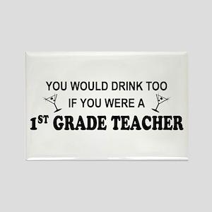You'd Drink Too 1st Grade Teacher Rectangle Magnet