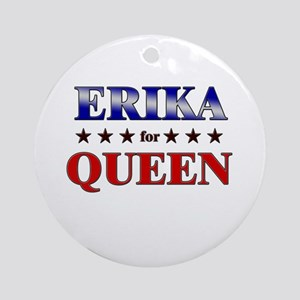 ERIKA for queen Ornament (Round)
