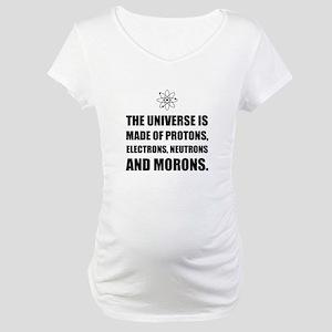 Protons Electrons Neutrons Morons Maternity T-Shir