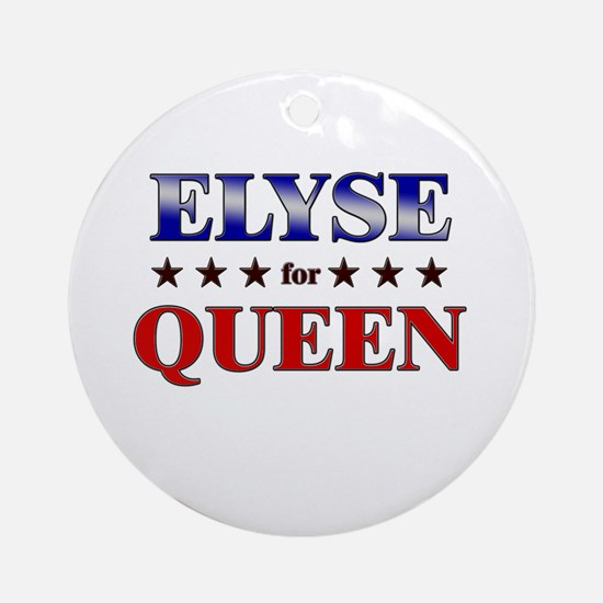 ELYSE for queen Ornament (Round)