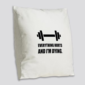 Everything Hurts Dying Workout Burlap Throw Pillow