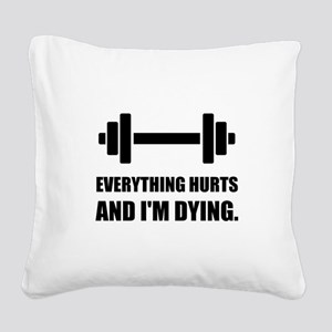 Everything Hurts Dying Workout Square Canvas Pillo