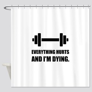 Everything Hurts Dying Workout Shower Curtain