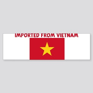 IMPORTED FROM VIETNAM Bumper Sticker