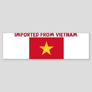 IMPORTED FROM VIETNAM Bumper Sticker