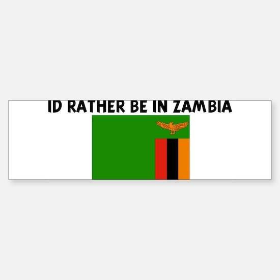 ID RATHER BE IN ZAMBIA Bumper Bumper Bumper Sticker
