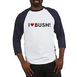 I Love Bush Baseball Jersey
