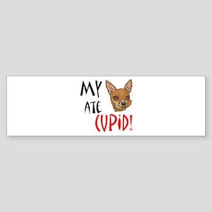 My Chihuahua Ate Cupid! Bumper Sticker