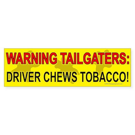 Driver Chews Tobacco Bumper Sticker