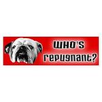 Who's Repugnant Bumper Sticker