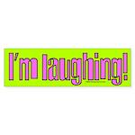 Laughing Bumper Sticker