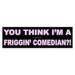 Friggin Comedian Bumper Sticker
