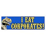 I Eat Corporates Bumper Sticker