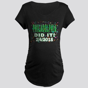 PHILADELPHIA DID IT! 2/4/2018 Maternity T-Shirt