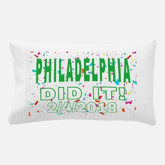 PHILADELPHIA DID IT! 2/4/2018 Pillow Case