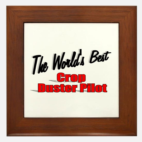 """The World's Best Crop Duster Pilot"" Framed Tile"
