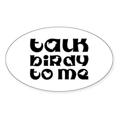 Talk Birdy To Me Oval Decal
