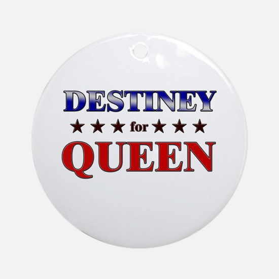 DESTINEY for queen Ornament (Round)