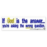 If God is the answer.. bumper sticker