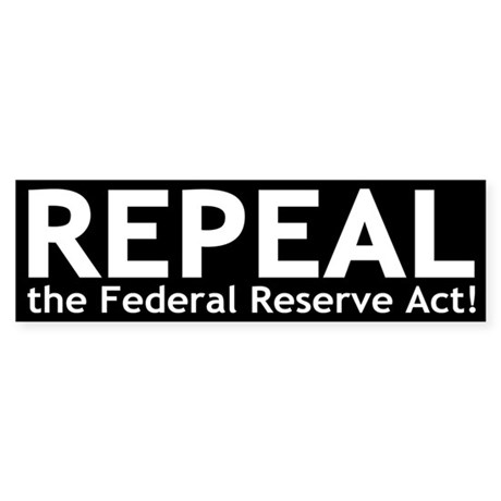 Repeal the Federal Reserve Act Bumper Sticker