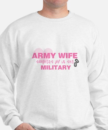 ARMY Wife -- thoughest job Sweatshirt