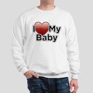 I Love my Baby! Sweatshirt
