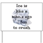 Ice is Like a Man's Ego Yard Sign