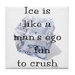 Ice is Like a Man's Ego Tile Coaster