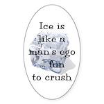 Ice is Like a Man's Ego Sticker (Oval)