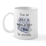 Ice is Like a Man's Ego Mug