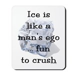Ice is Like a Man's Ego Mousepad