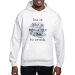Ice is Like a Man's Ego Hooded Sweatshirt